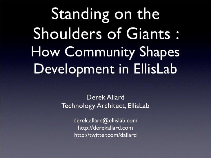 Standing on the Shoulders of Giants : How Community Shapes Development in EllisLab            Derek Allard     Technology ...