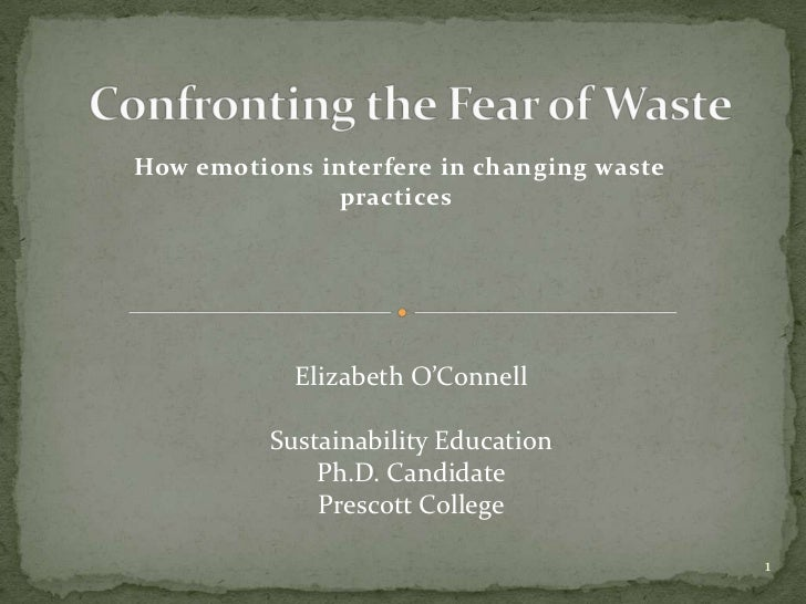 Confronting the Fear of Waste<br />How emotions interfere in changing waste practices<br />1<br />Elizabeth O'Connell<br /...
