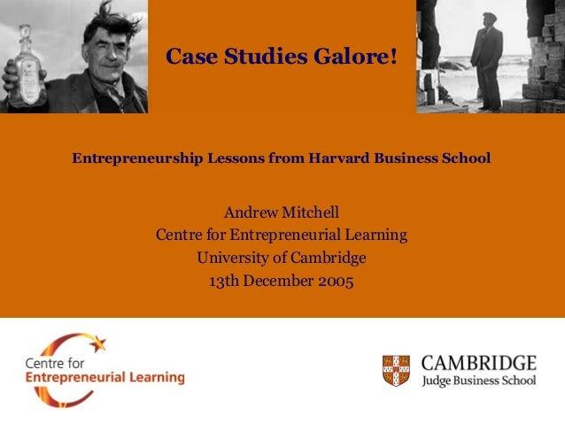 Entrepreneurship Lessons from Harvard Business School Andrew Mitchell Centre for Entrepreneurial Learning University of Ca...