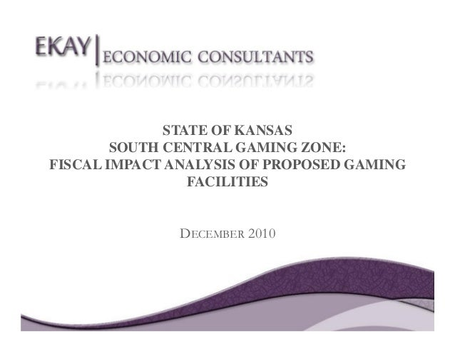 STATE OF KANSAS SOUTH CENTRAL GAMING ZONE: FISCAL IMPACT ANALYSIS OF PROPOSED GAMING FACILITIES DECEMBER 2010
