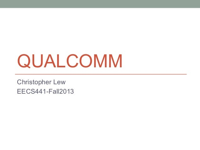 QUALCOMM Christopher Lew EECS441-Fall2013