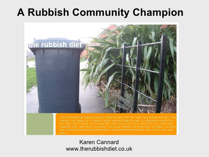 Karen Cannard www.therubbishdiet.co.uk A Rubbish Community Champion