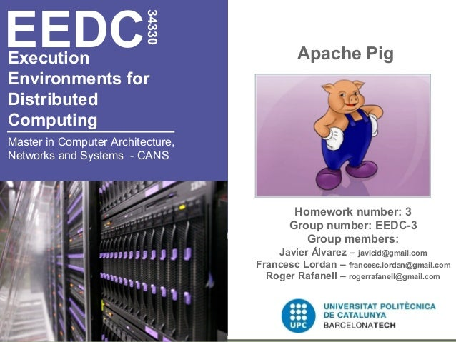 Execution Environments for Distributed Computing Apache Pig EEDC 34330Master in Computer Architecture, Networks and System...