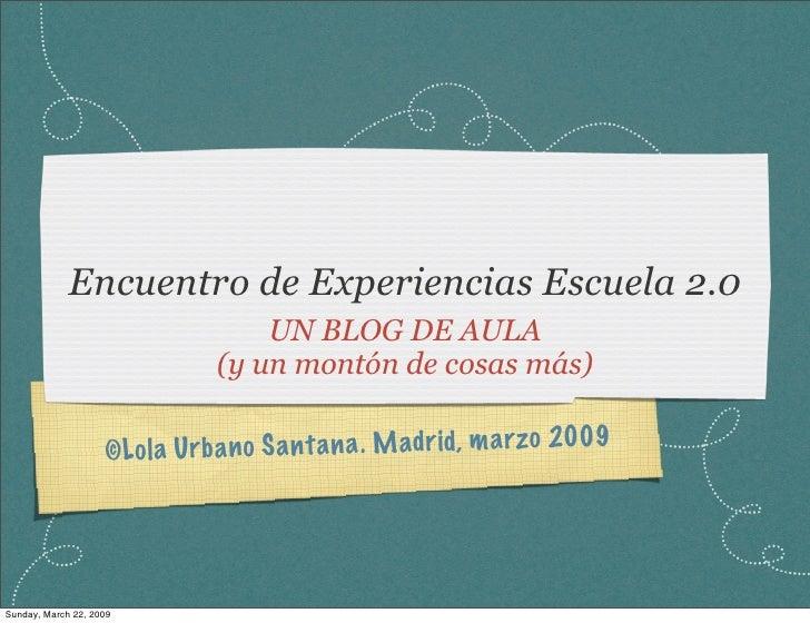 Encuentro de Experiencias Escuela 2.0                                     UN BLOG DE AULA                                 ...
