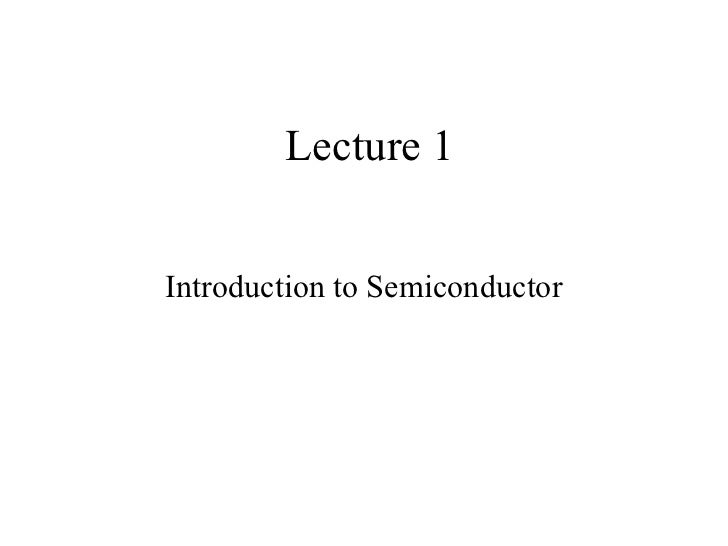Lecture 1Introduction to Semiconductor