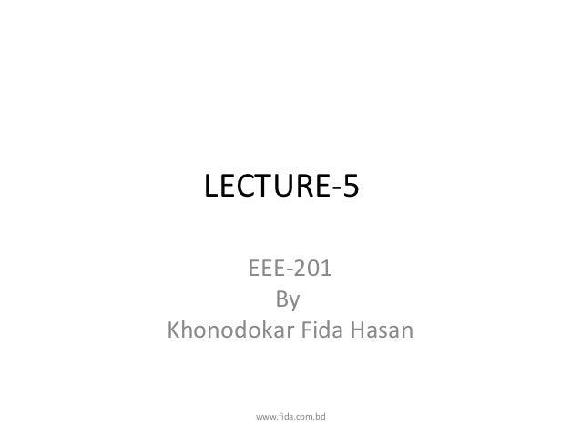 LECTURE-5      EEE-201        ByKhonodokar Fida Hasan       www.fida.com.bd