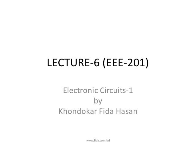 LECTURE-6 (EEE-201)   Electronic Circuits-1            by  Khondokar Fida Hasan         www.fida.com.bd