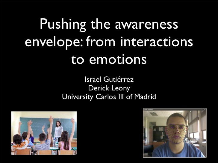 Pushing the awarenessenvelope: from interactions       to emotions            Israel Gutiérrez              Derick Leony  ...
