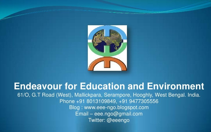 Endeavour for Education and Environment<br />61/O, G.T Road (West), Mallickpara, Serampore, Hooghly, West Bengal. India.<b...
