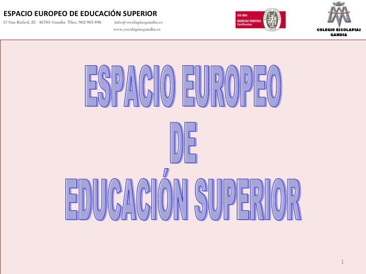 ESPACIO EUROPEO DE EDUCACIÓN SUPERIOR C/ San Rafael, 25  46701-Gandia  Tfno. 962 965 096    [email_address]   www.escolapi...