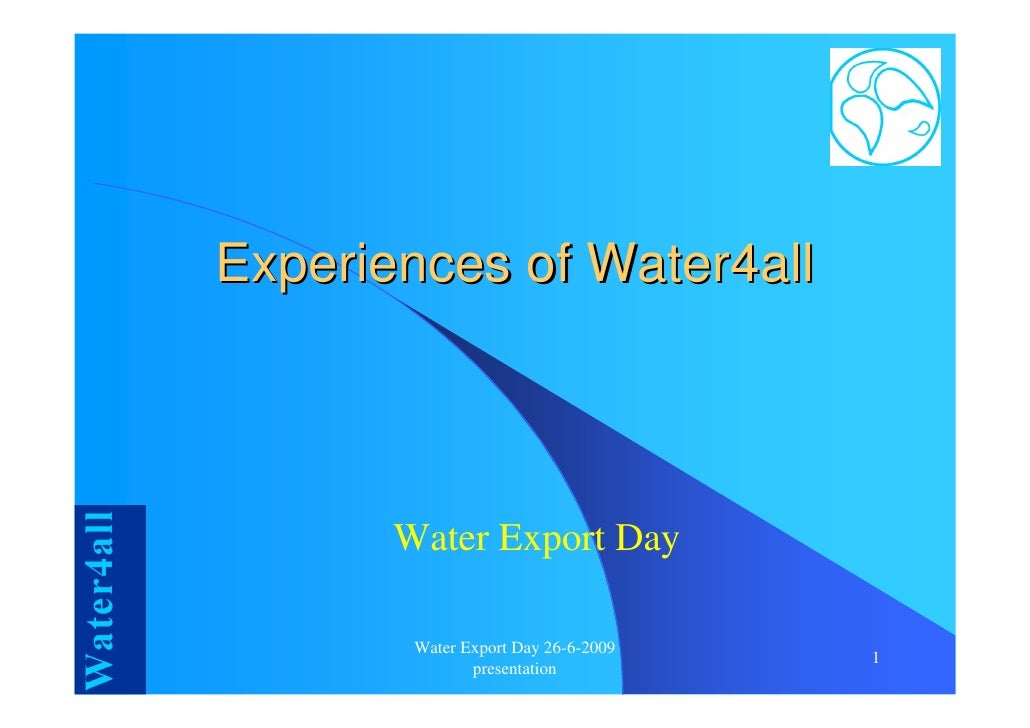 Experiences of Water4all           Water Export Day          Water Export Day 26-6-2009                                   ...