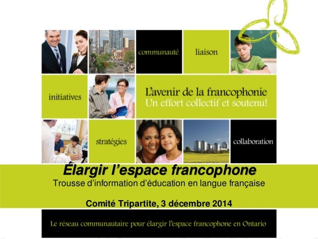 Élargir l'espace francophone Trousse d'information d'éducation en langue française Comité Tripartite, 3 décembre 2014