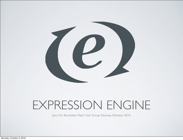 EXPRESSION ENGINE                             Jens Chr Brynildsen Flash User Group Norway, Oktober 2010     Monday, Octobe...