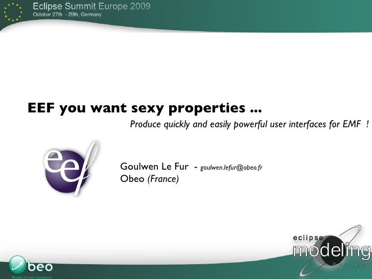 Goulwen Le Fur  -  [email_address] EEF you want sexy properties ... Obeo  (France) Produce quickly and easily powerful use...
