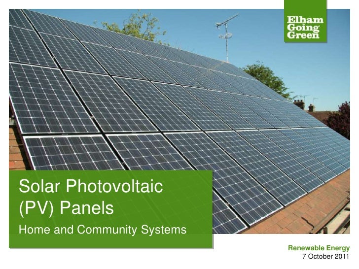 Solar Photovoltaic (PV) Panels<br />Home and Community Systems<br />Renewable Energy  <br />7 October 2011<br />
