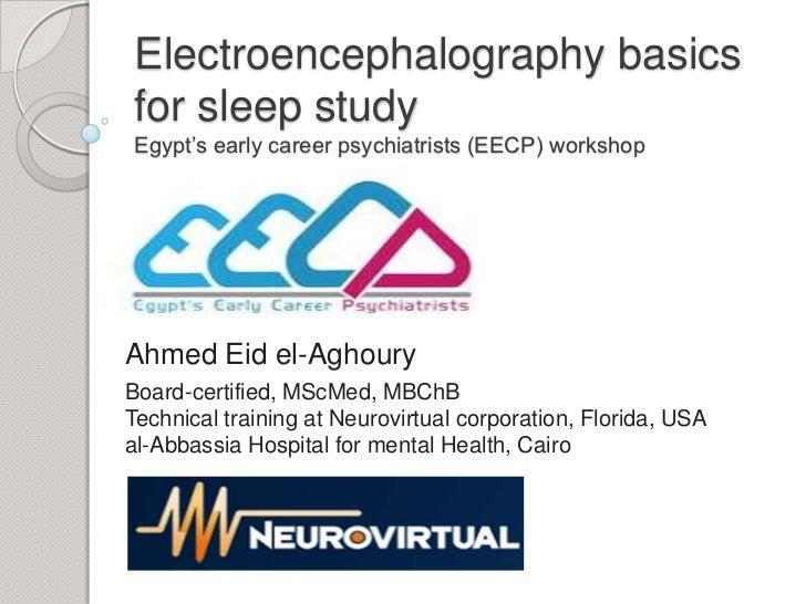 Electroencephalography basicsfor sleep studyEgypt's early career psychiatrists (EECP) workshopAhmed Eid el-AghouryBoard-ce...