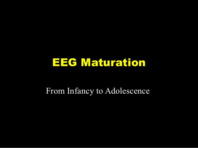 EEG Maturation - Serial evolution of changes from Birth to Old Age