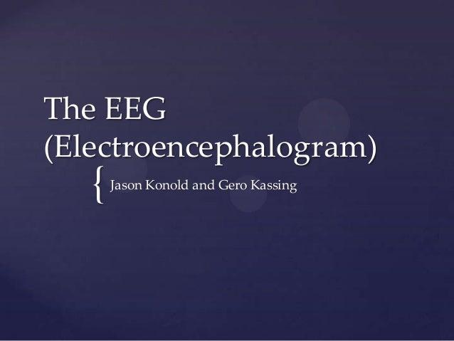 The EEG (Electroencephalogram)  {  Jason Konold and Gero Kassing