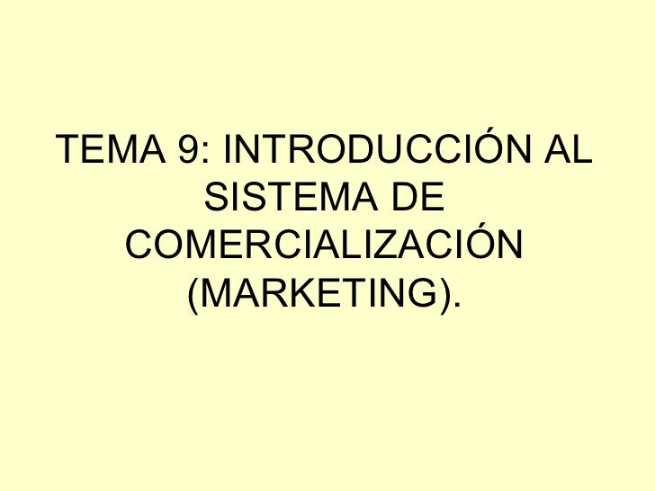TEMA 9: INTRODUCCIÓN AL SISTEMA DE COMERCIALIZACIÓN (MARKETING).
