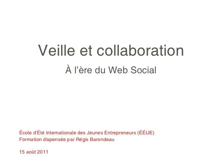 Veille et collaboration                    À l'ère du Web SocialÉcole d'Été Internationale des Jeunes Entrepreneurs (ÉÉIJE...