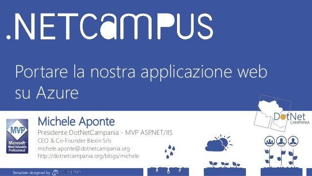 Template designed by Portare la nostra applicazione web su Azure Template designed by Michele Aponte Presidente DotNetCamp...