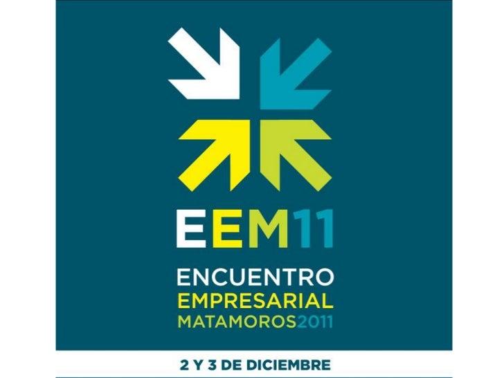 Proyecto• ENCUENTRO EMPRESARIAL MATAMOROS 2011• FECHA: 2 Y 3 DE DICIEMBRE• RECINTO: CENTRO DE CONVENCIONES LA CANTERA  DEL...