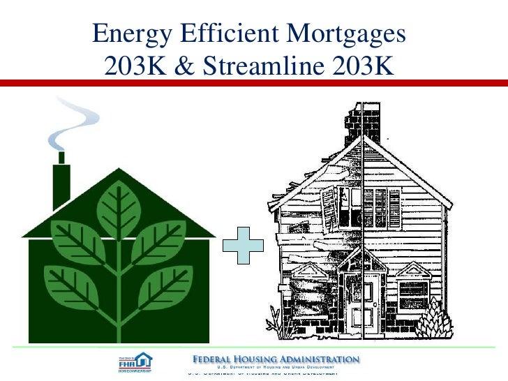 Energy Efficient Mortgages 203K & Streamline 203K<br />
