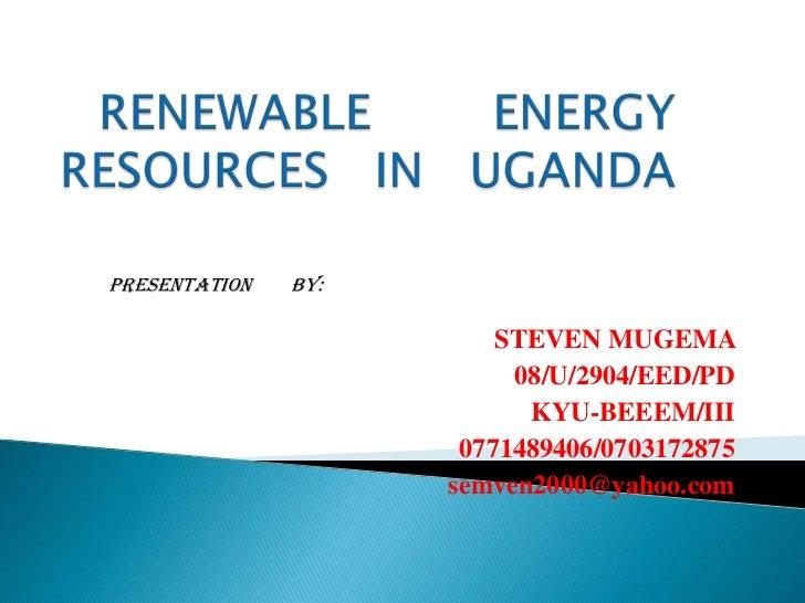 PRESENTATION   BY:                         STEVEN MUGEMA                          08/U/2904/EED/PD                        ...