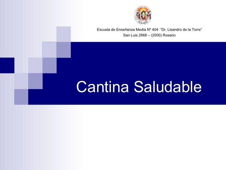 """Cantina Saludable Escuela de Enseñanza Media Nº 404  """"Dr. Lisandro de la Torre"""" San Luis 2868 – (2000) Rosario"""