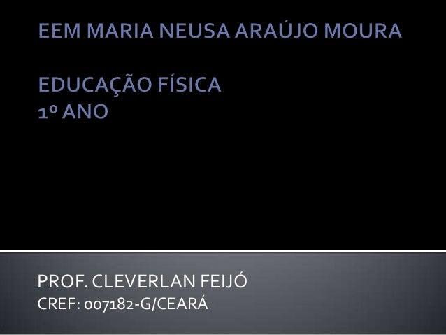 PROF. CLEVERLAN FEIJÓ CREF: 007182-G/CEARÁ