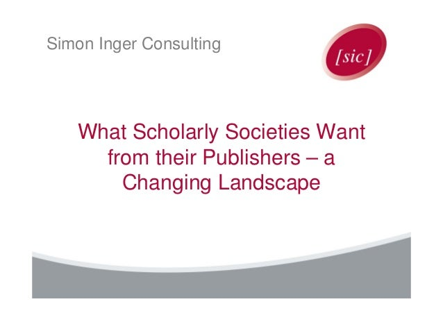 Simon Inger Consulting  What Scholarly Societies Want from their Publishers – a Changing Landscape