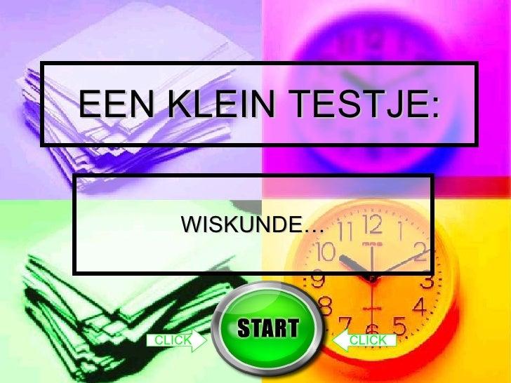 EEN KLEIN TESTJE: WISKUNDE… CLICK CLICK