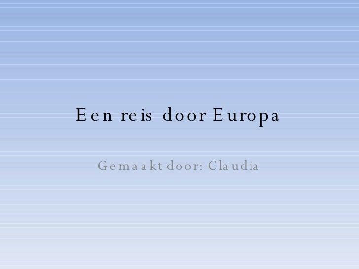 Een reis door Europa Gemaakt door: Claudia