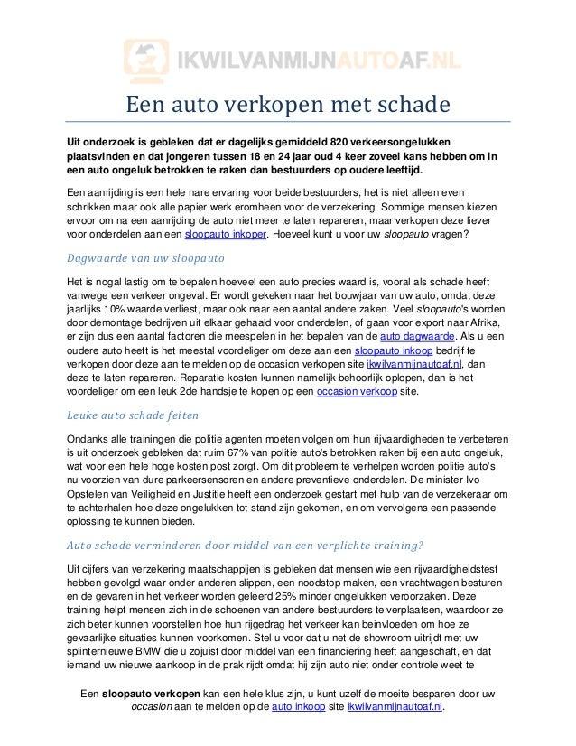 Een auto verkopen met schadeUit onderzoek is gebleken dat er dagelijks gemiddeld 820 verkeersongelukkenplaatsvinden en dat...