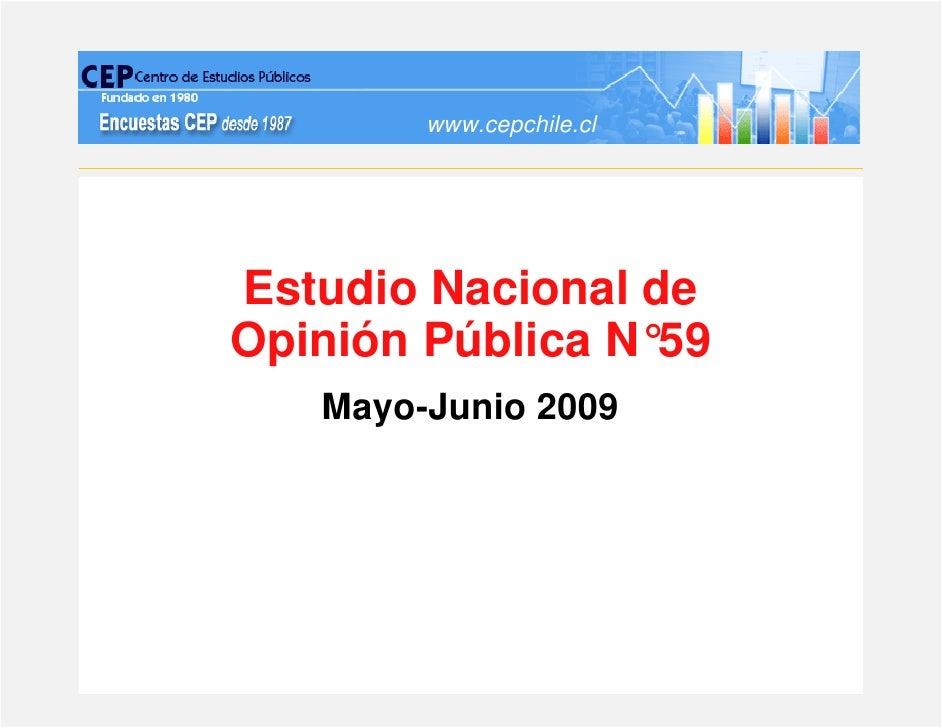 www.cepchile.cl     Estudio Nacional de Opinión Pública N°59    Mayo-Junio 2009