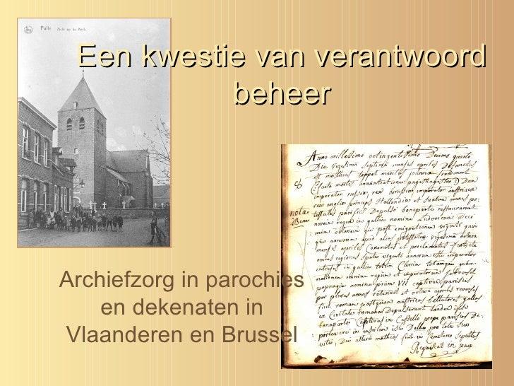 Een kwestie van verantwoord beheer Archiefzorg in parochies en dekenaten in Vlaanderen en Brussel