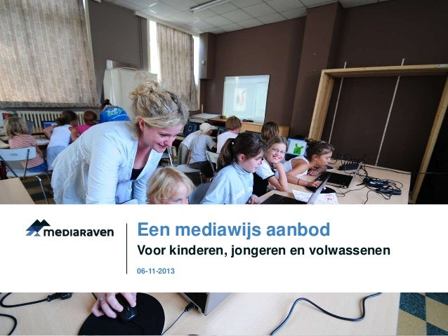Een mediawijs aanbod Voor kinderen, jongeren en volwassenen 06-11-2013