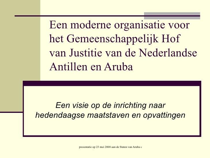 Een moderne organisatie voor het Gemeenschappelijk Hof van Justitie van de Nederlandse Antillen en Aruba Een visie op de i...