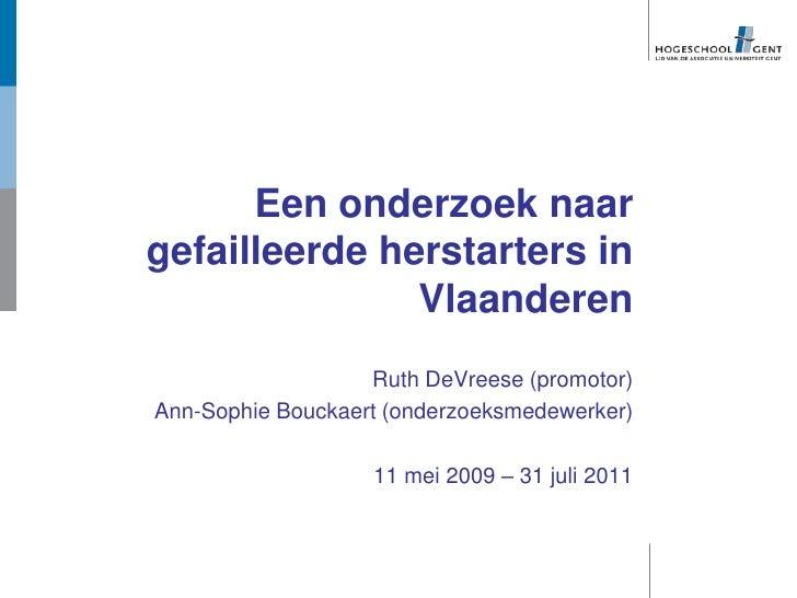 Een onderzoek naargefailleerde herstarters in               Vlaanderen                   Ruth DeVreese (promotor)Ann-Sophi...