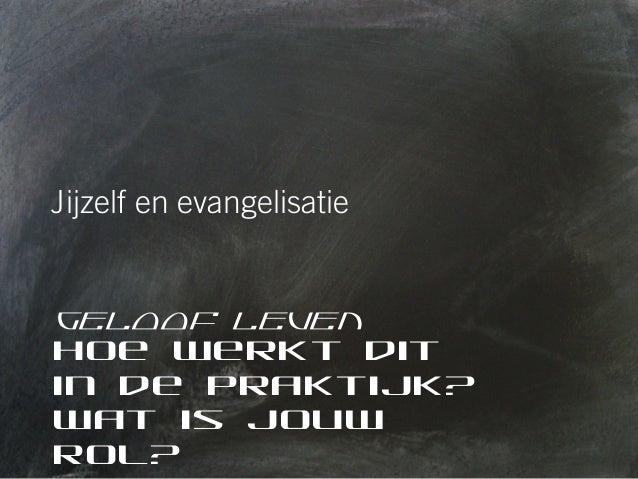 Jijzelf en evangelisatie  Geloof leven Hoe werkt dit in de praktijk? Wat is jouw rol?