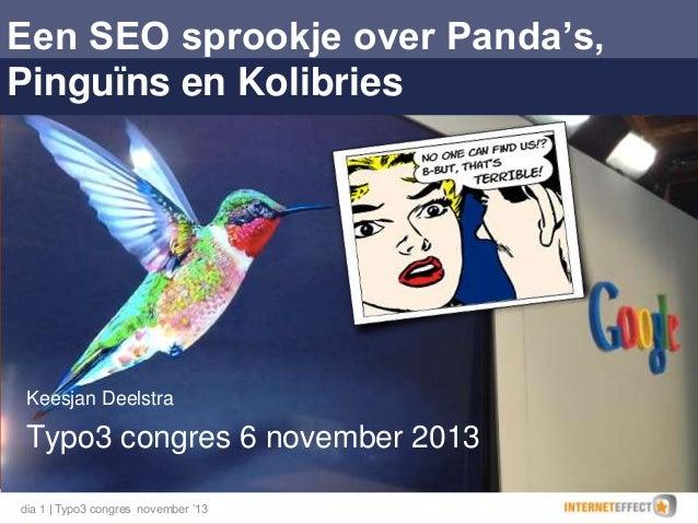 Een SEO sprookje over Panda's, Pinguïns en Kolibries  Keesjan Deelstra  Typo3 congres 6 november 2013 dia 1 | Typo3 congre...
