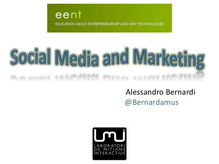 Social Media and Marketing<br />Alessandro Bernardi<br />@Bernardamus<br />