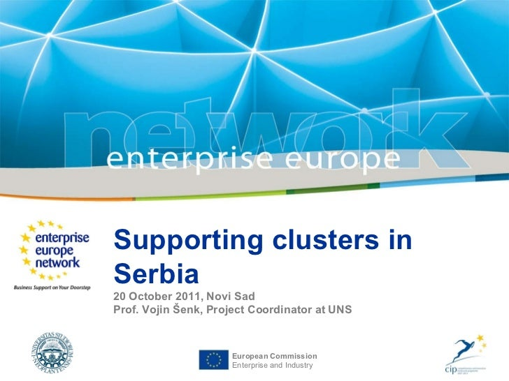 European Commission Enterprise and Industry Supporting clusters in Serbia 2 0   October  20 11, Novi Sad Prof. Vojin  Š en...