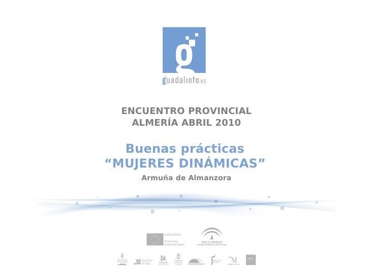 """ENCUENTRO PROVINCIAL    ALMERÍA ABRIL 2010    Buenas prácticas """"MUJERES DINÁMICAS""""     Armuña de Almanzora"""