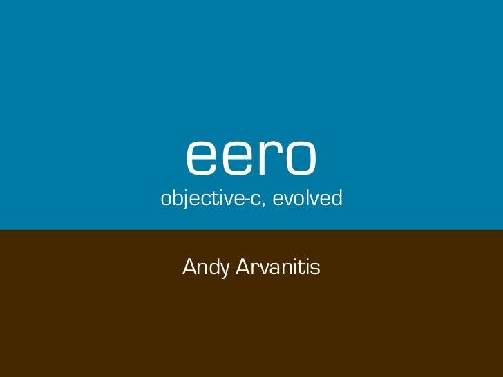 eeroobjective-c, evolved  Andy Arvanitis