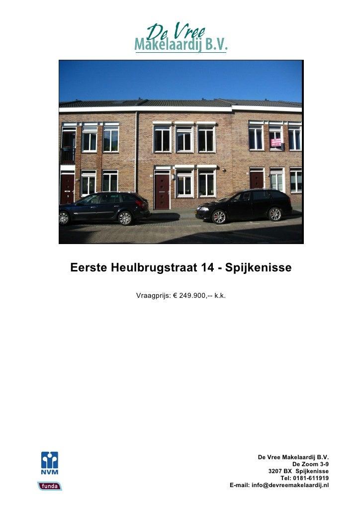 Eerste Heulbrugstraat 14 - Spijkenisse             Vraagprijs: € 249.900,-- k.k.                                          ...