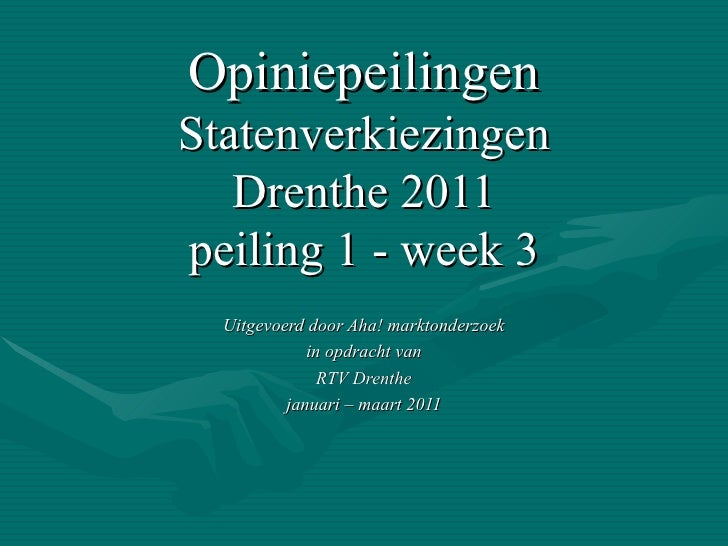 Opiniepeilingen Statenverkiezingen Drenthe 2011 peiling 1 - week 3 Uitgevoerd door Aha! marktonderzoek in opdracht van RTV...