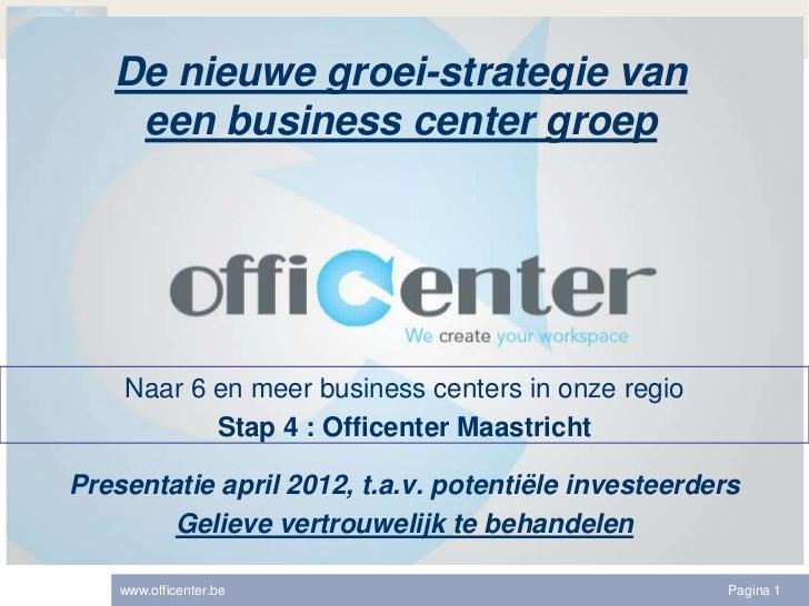 De nieuwe groei-strategie van    een business center groep    Naar 6 en meer business centers in onze regio           Stap...