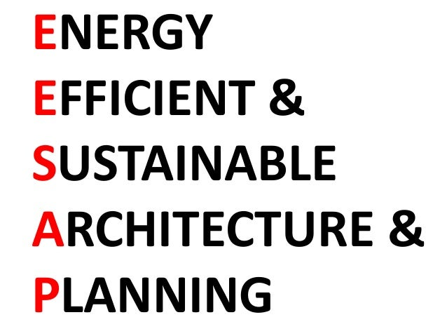 ENERGY EFFICIENT & SUSTAINABLE ARCHITECTURE & PLANNING