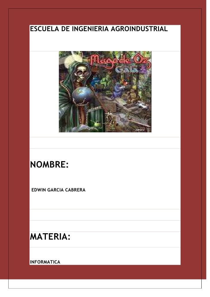 ESCUELA DE INGENIERIA AGROINDUSTRIAL<br />NOMBRE:<br /> EDWIN GARCIA CABRERA<br />MATERIA:<br />INFORMATICA<br />Embutidos...